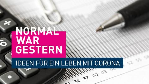 Symbolbild: Taschenrechner mit Stift und Papier, Logo: Normal war gestern - Ideen für ein Leben mit Corona